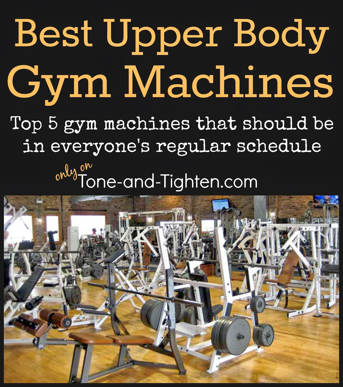 http://tone-and-tighten.com/2014/02/best-upper-body-gym-machine-exercises-the-moves-you-need-to-be-doing.html
