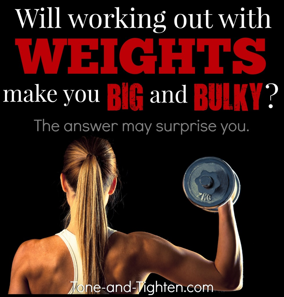 will lifting weights make me big muscly bulky tone and tighten
