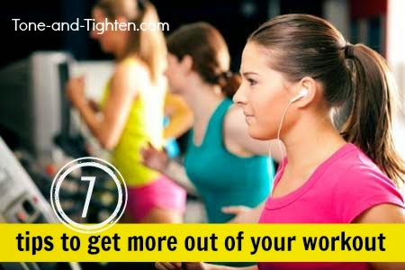http://tone-and-tighten.com/2013/07/how-to-get-more-out-of-your-workout.html