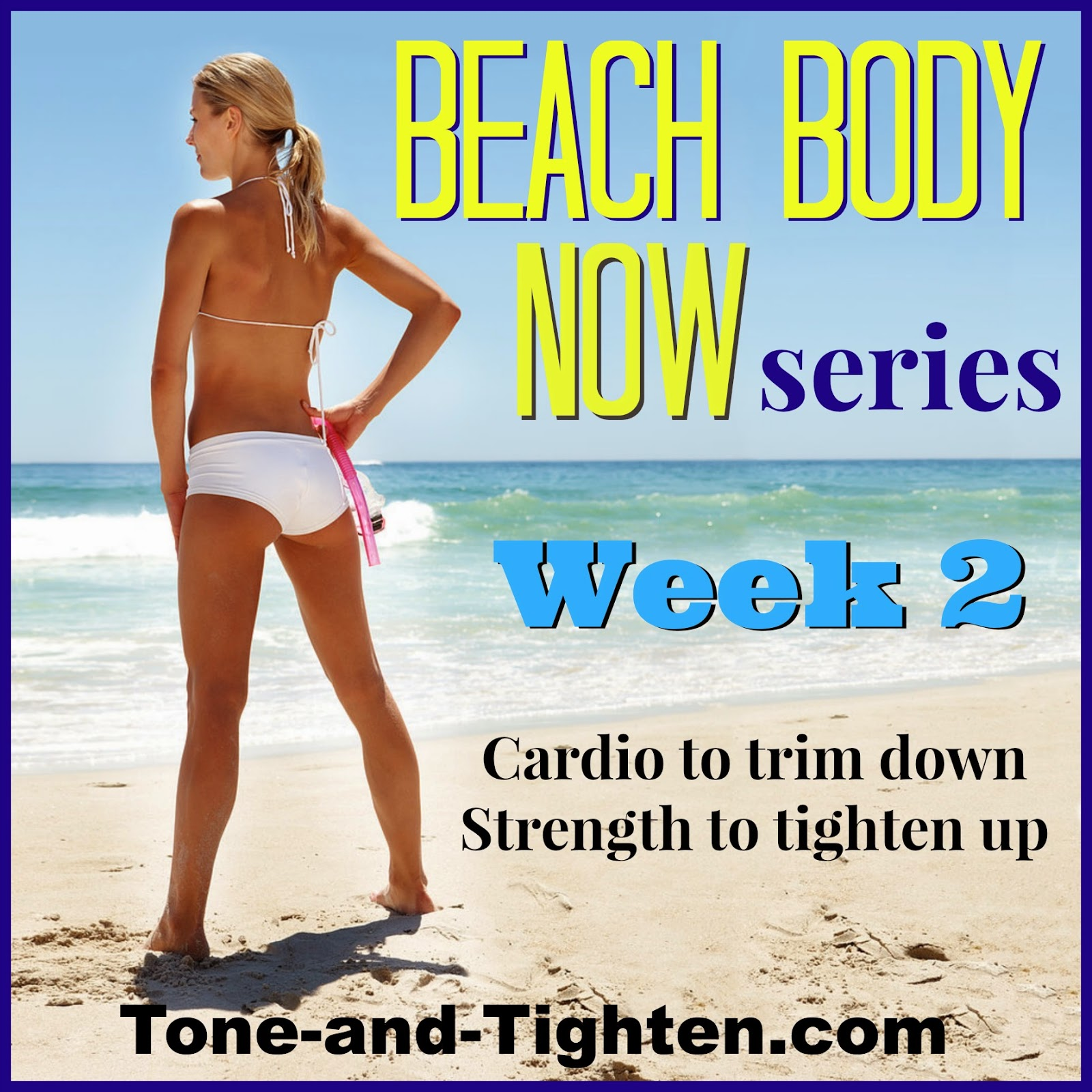 http://tone-and-tighten.com/2014/04/beach-body-now-week-2-workout-series-to-get-you-beach-ready.html