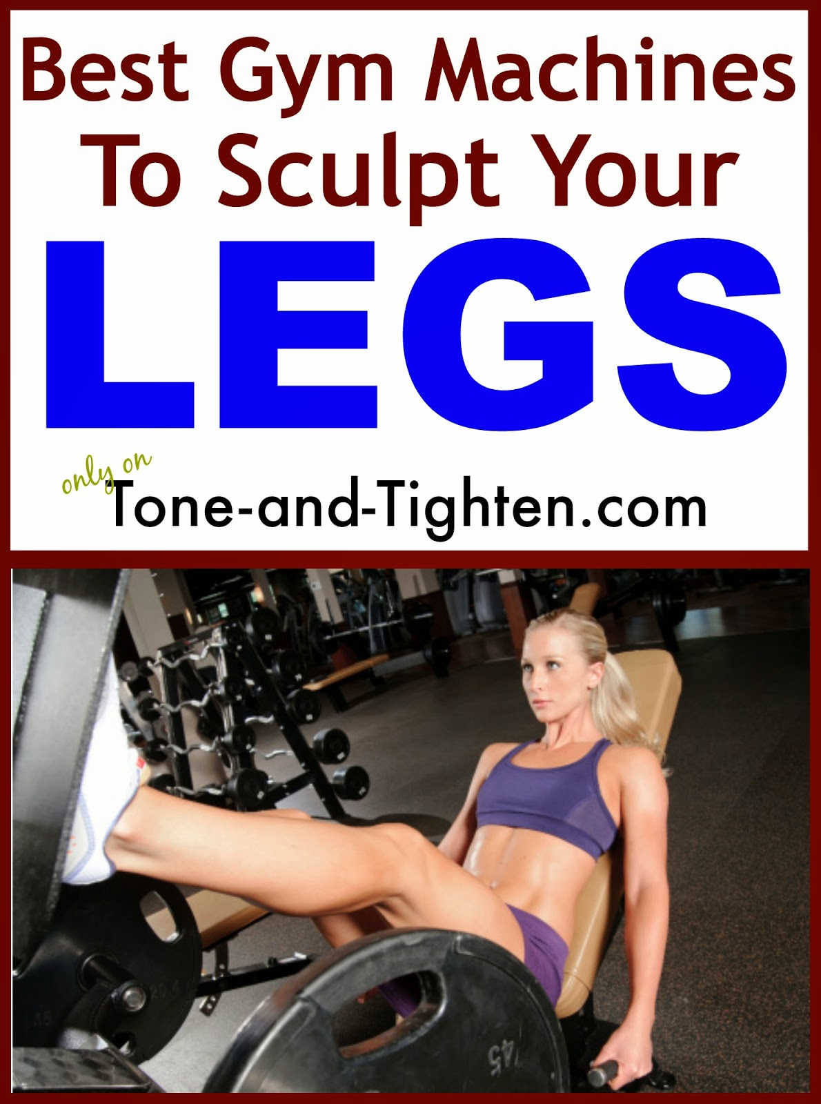 http://tone-and-tighten.com/2014/03/get-toned-sculpted-strong-legs-now-best-gym-machines-for-your-legs.html