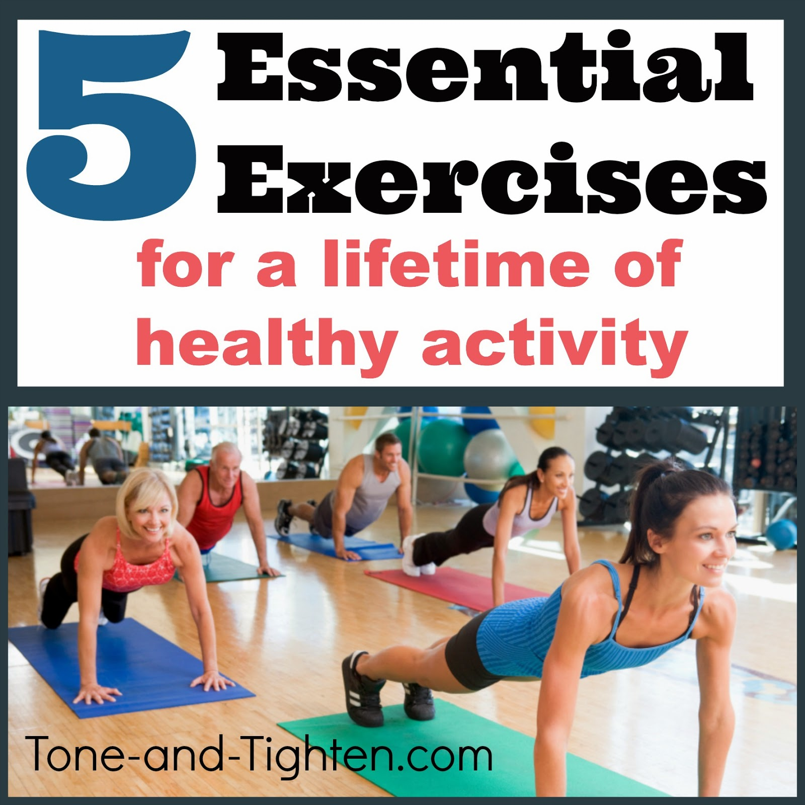 https://tone-and-tighten.com/2014/02/5-essential-exercises-for-a-lifetime-of-healthy-activity.html