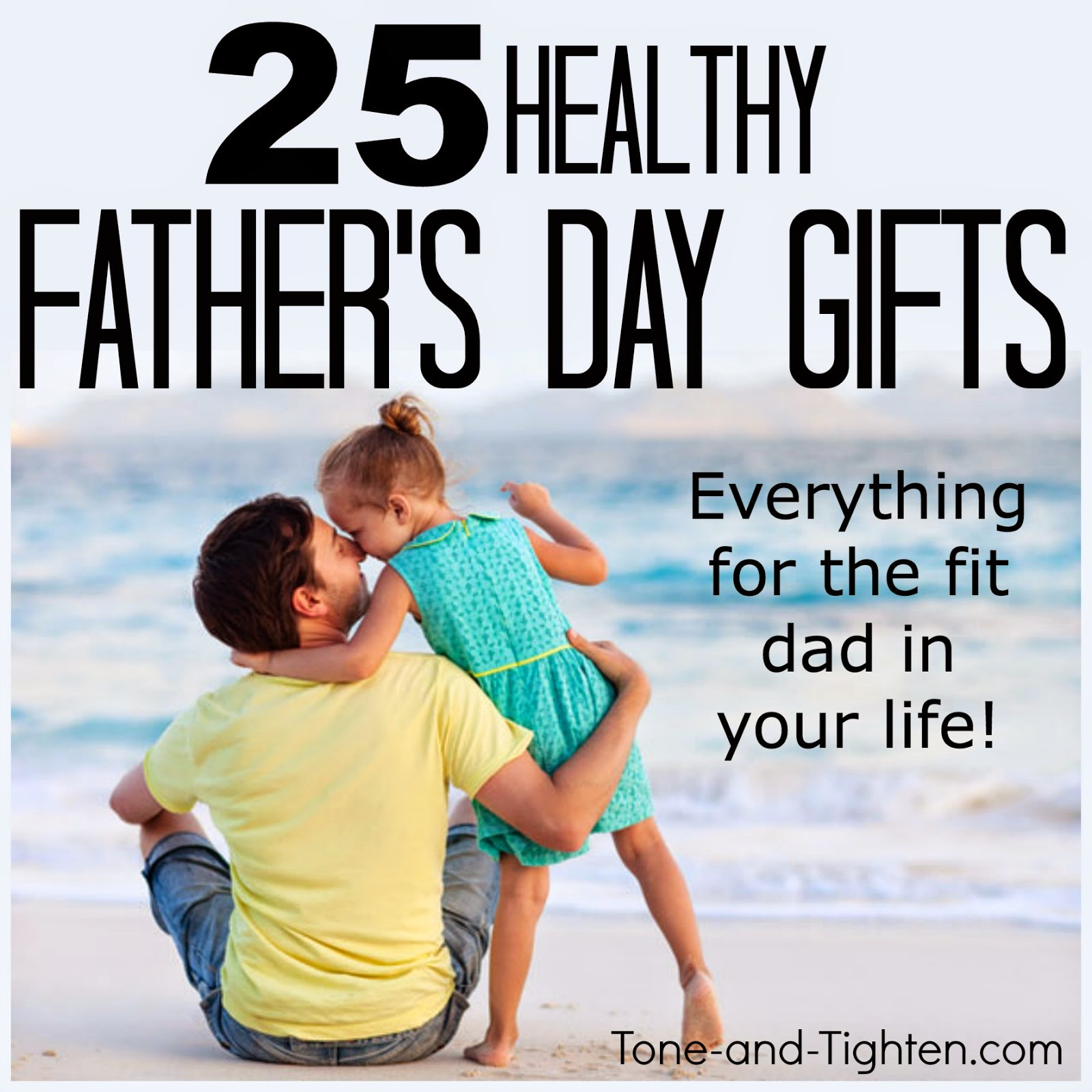 25 fit father s day gifts best father s day gifts for for Best gifts for fathers day