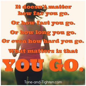 fitness-motivation-exercise-inspiration-gym-saying-quote-what-matters-is-that-you-go-tone-and-tighten1