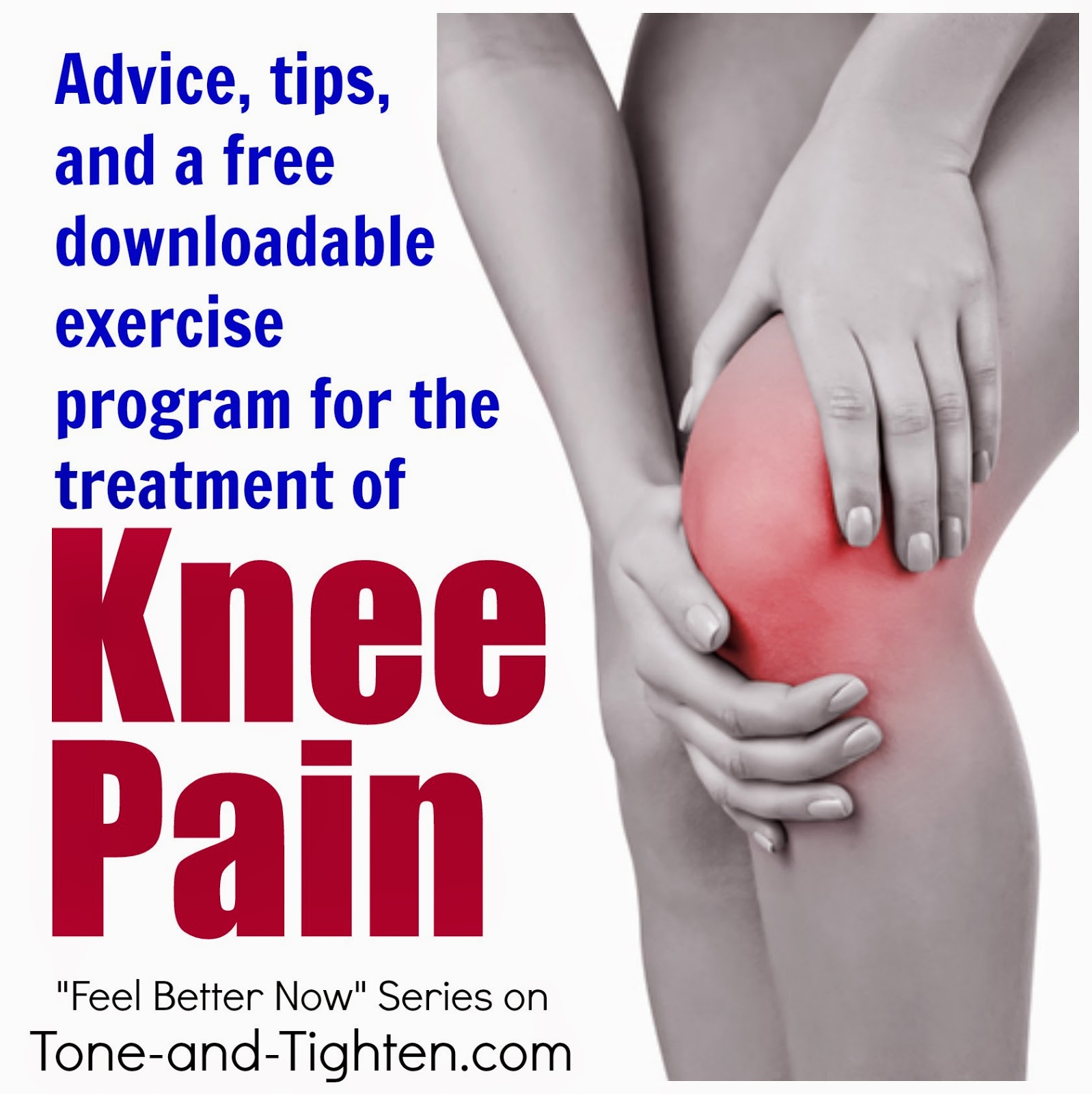 http://tone-and-tighten.com/2014/03/feel-better-now-series-how-to-treat-knee-pain-free-download.html