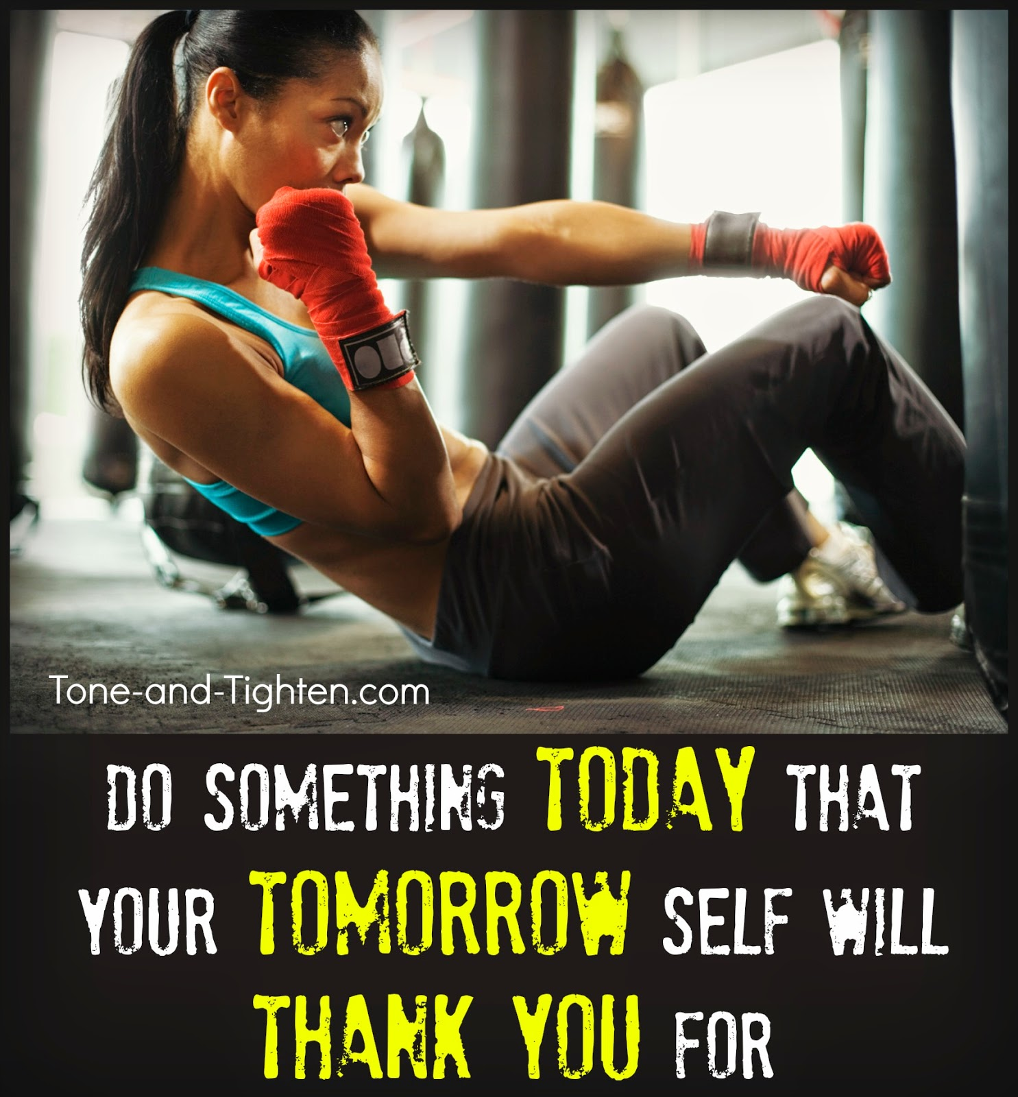 http://tone-and-tighten.com/2014/02/fitness-motivation-do-something-today-your-tomorrow-self-will-thank-you-for.html