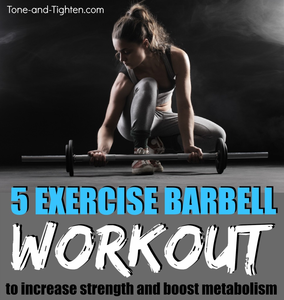 5 exercise barbell workout to increase strength and boost metabolism on Tone and Tighten