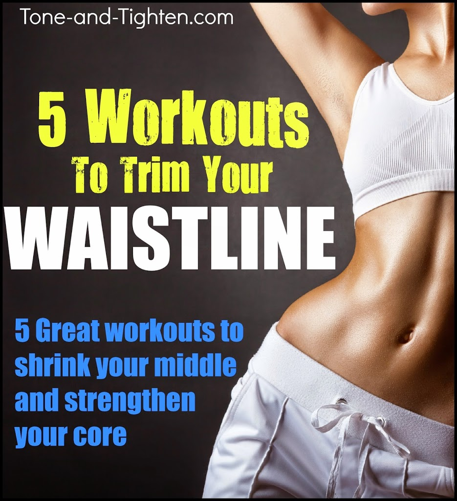 5 Great Workouts To Trim Your Waistline Weekly Workout Plan On Tone And Tighten