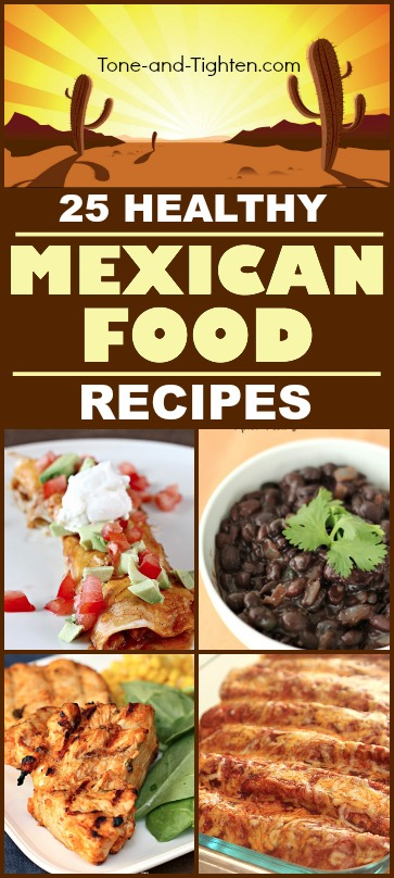 25 Healthy Mexican food recipes all in the same place! Cross the border with Tone-and-Tighten.com