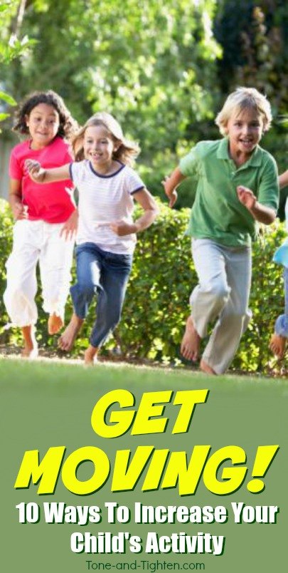 10 of the best ways to increase your child's activity! From Tone-and-Tighten.com