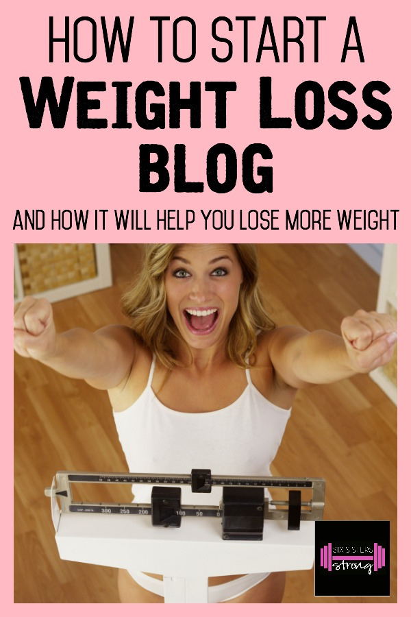 How to start a weight loss blog and why it helps you lose more weight on SixSistersStrong.com