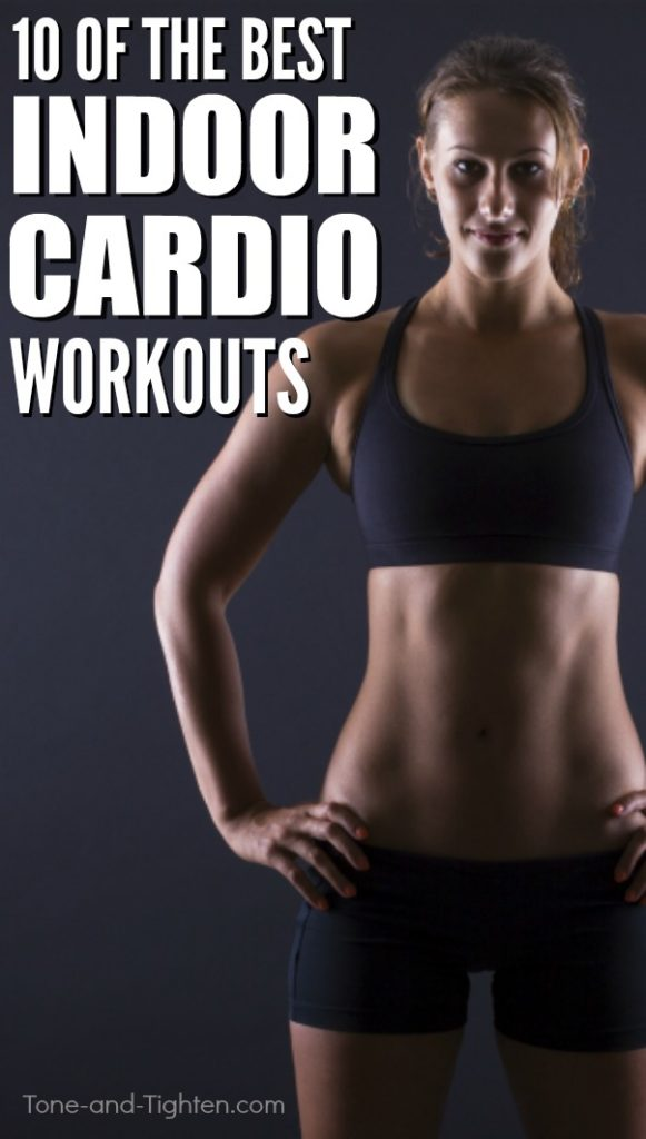 10 of the best indoor cardio workouts! Perfect for when it's too hot, too cold, too rainy, too sunny, of just about any other excuse you might try! From Tone-and-Tighten.com