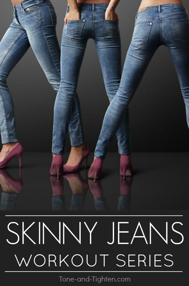 Skinny Jeans Workout Series - 7 Great Workouts For Your Legs, Butt, and Hips from Tone-and-Tighten.com