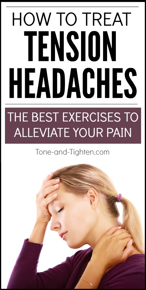 How to treat tension headaches - the best neck exercises for headaches from the physical therapist at Tone-and-Tighten.com