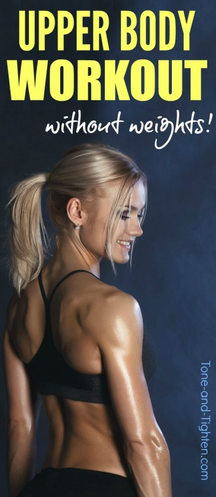Sculpt your arms, shoulders, chest, and back with this amazing upper body workout - all without any weights! From Tone-and-Tighten.com